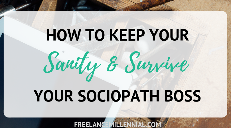 How to Keep Your Sanity and Survive a Sociopath Boss - Freelance